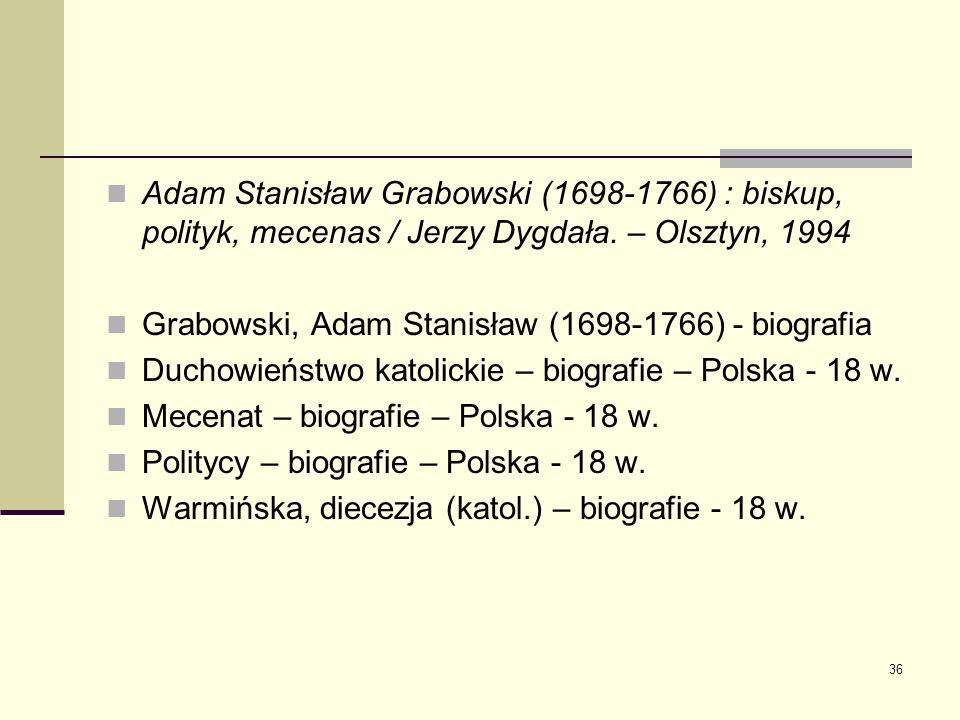 Adam Stanisław Grabowski (1698-1766) : biskup, polityk, mecenas / Jerzy Dygdała. – Olsztyn, 1994