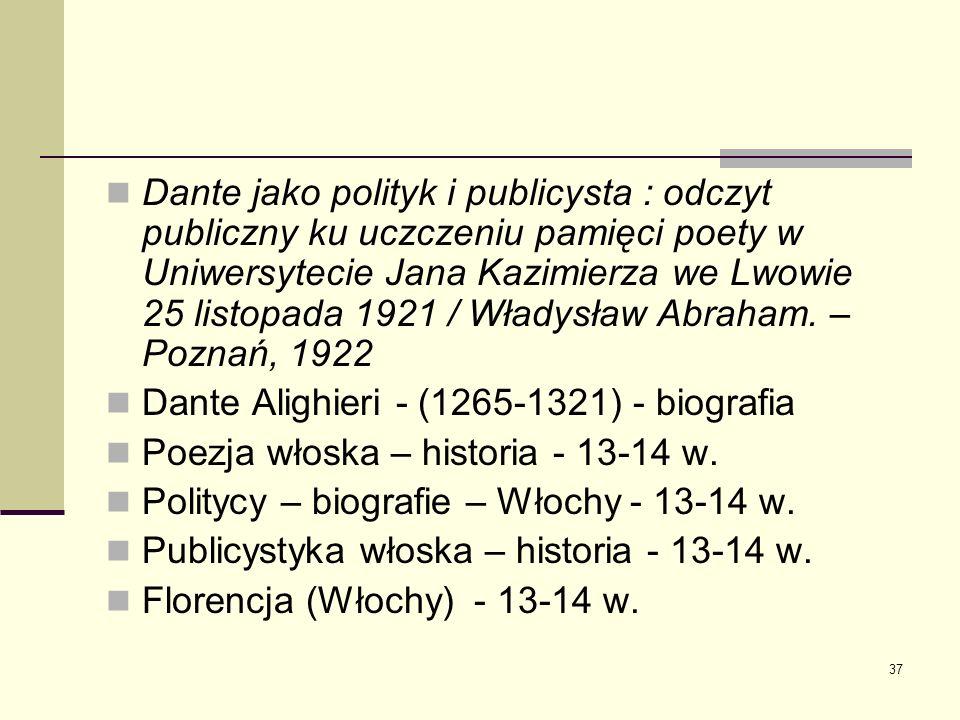 Dante jako polityk i publicysta : odczyt publiczny ku uczczeniu pamięci poety w Uniwersytecie Jana Kazimierza we Lwowie 25 listopada 1921 / Władysław Abraham. – Poznań, 1922