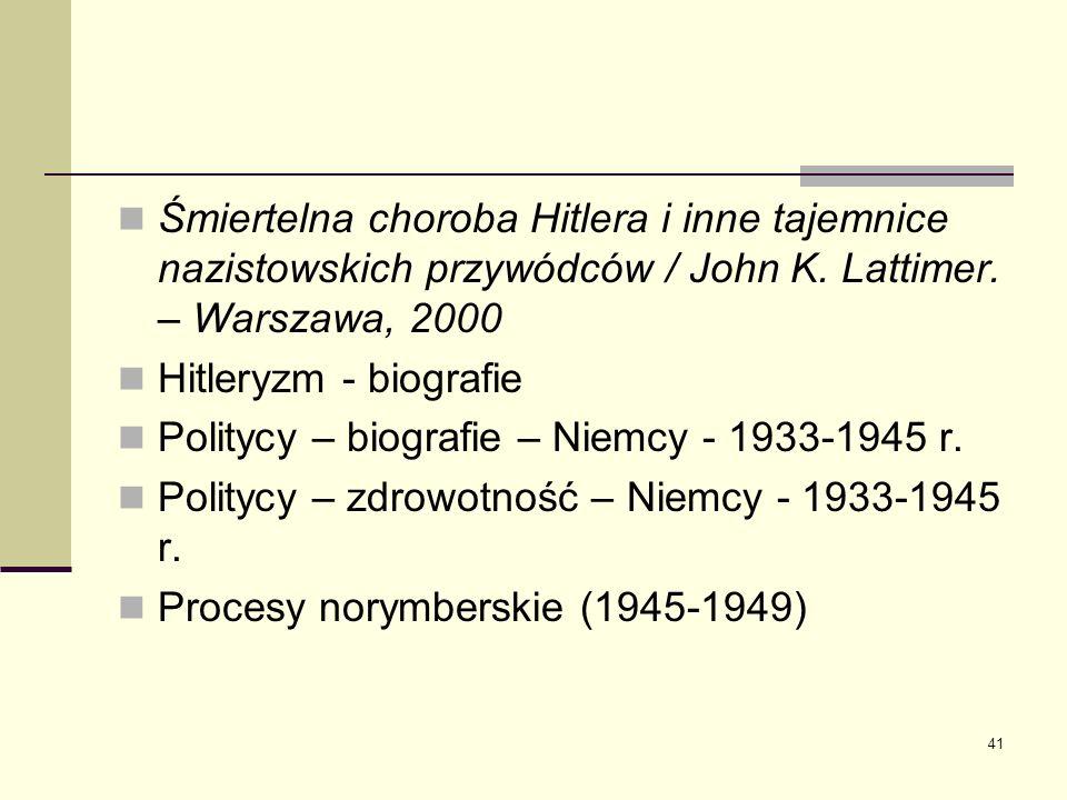 Śmiertelna choroba Hitlera i inne tajemnice nazistowskich przywódców / John K. Lattimer. – Warszawa, 2000
