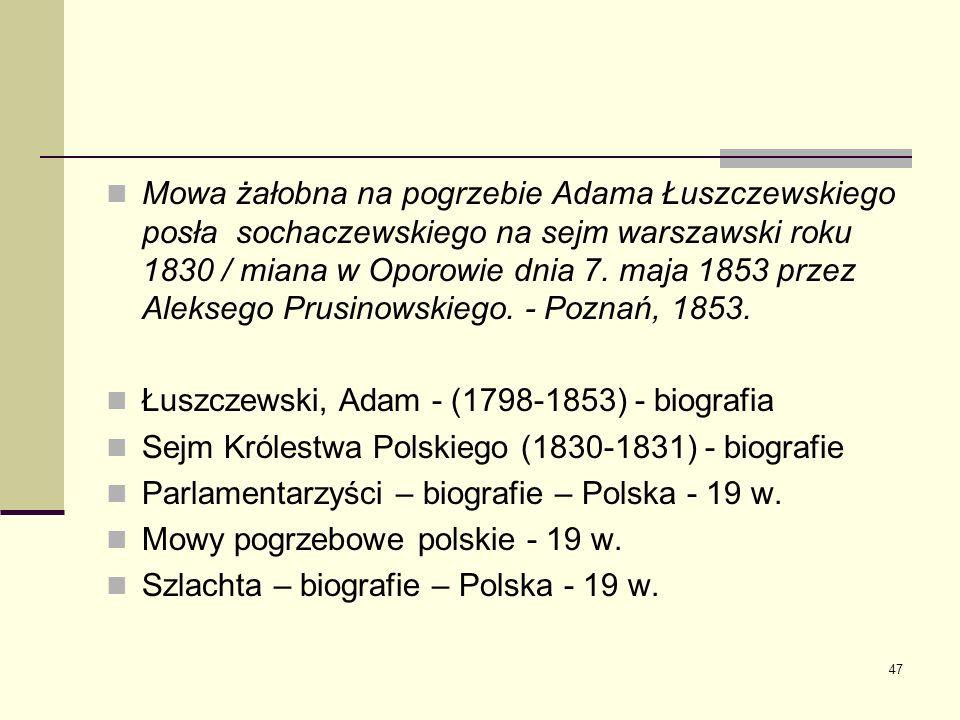 Mowa żałobna na pogrzebie Adama Łuszczewskiego posła sochaczewskiego na sejm warszawski roku 1830 / miana w Oporowie dnia 7. maja 1853 przez Aleksego Prusinowskiego. - Poznań, 1853.