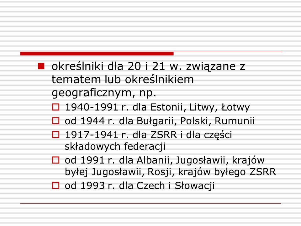 określniki dla 20 i 21 w. związane z tematem lub określnikiem geograficznym, np.