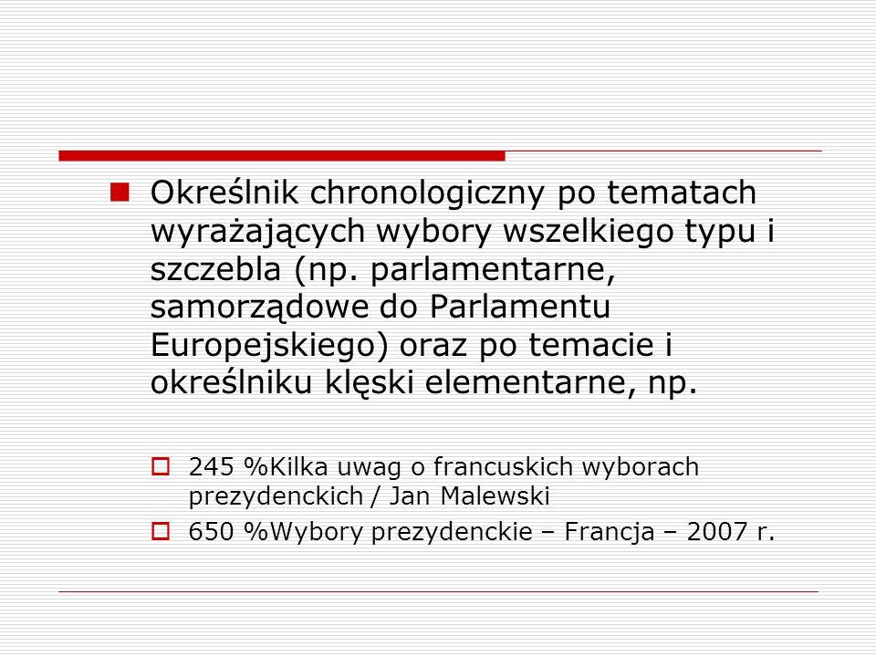 Określnik chronologiczny po tematach wyrażających wybory wszelkiego typu i szczebla (np. parlamentarne, samorządowe do Parlamentu Europejskiego) oraz po temacie i określniku klęski elementarne, np.