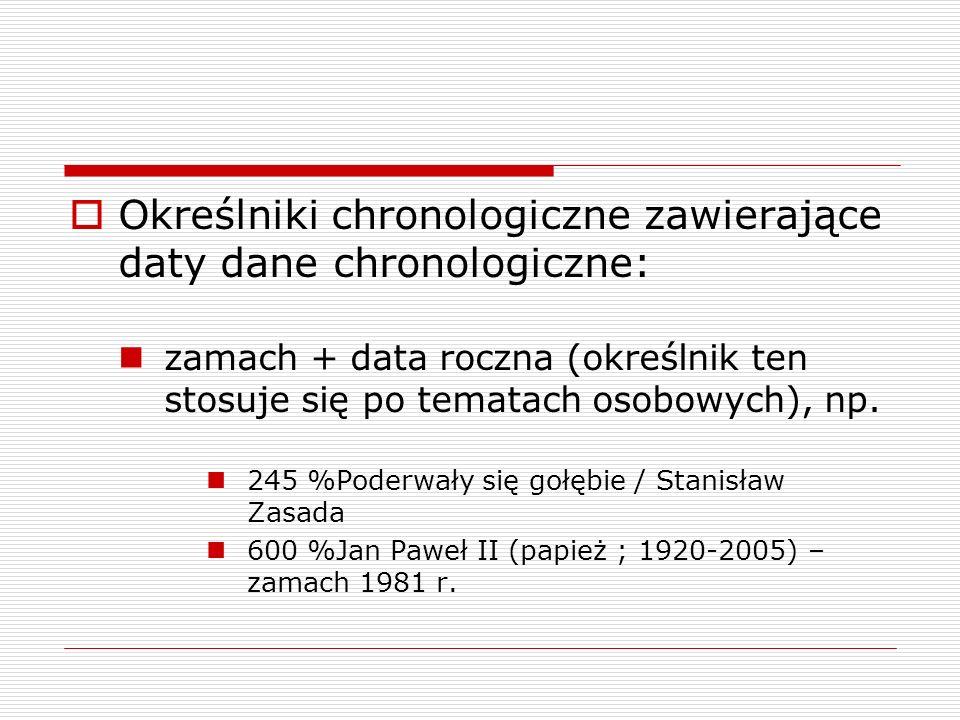Określniki chronologiczne zawierające daty dane chronologiczne: