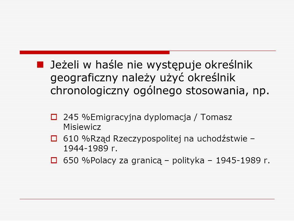 Jeżeli w haśle nie występuje określnik geograficzny należy użyć określnik chronologiczny ogólnego stosowania, np.