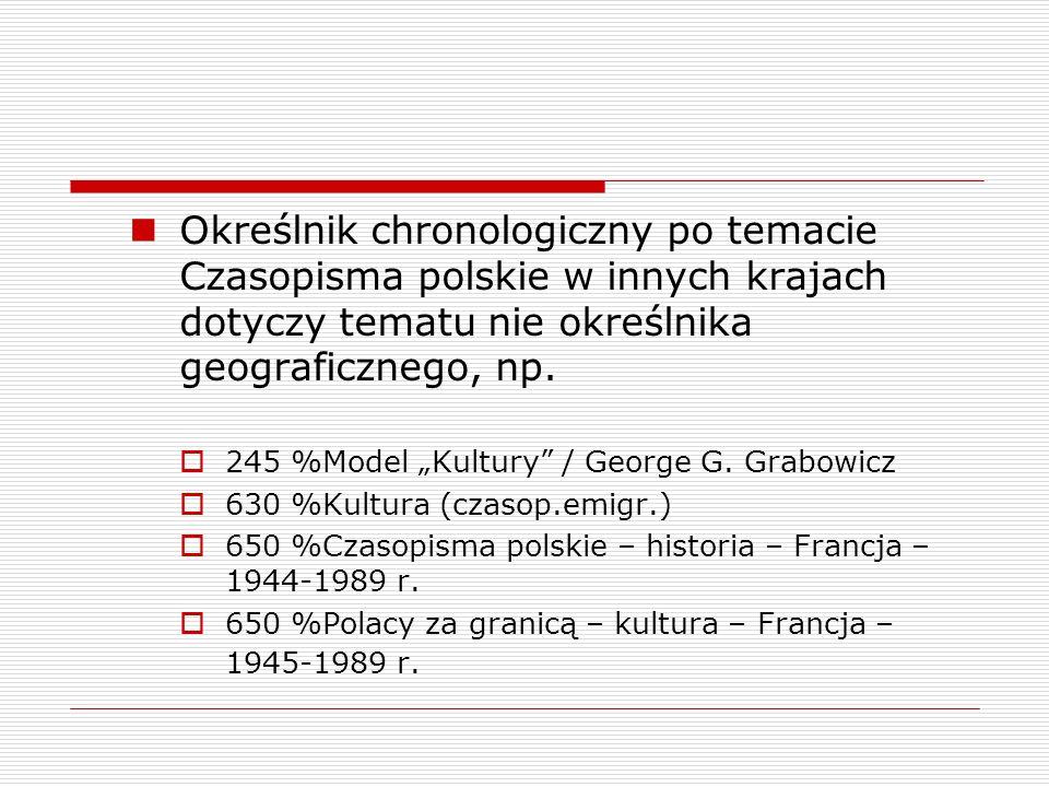 Określnik chronologiczny po temacie Czasopisma polskie w innych krajach dotyczy tematu nie określnika geograficznego, np.