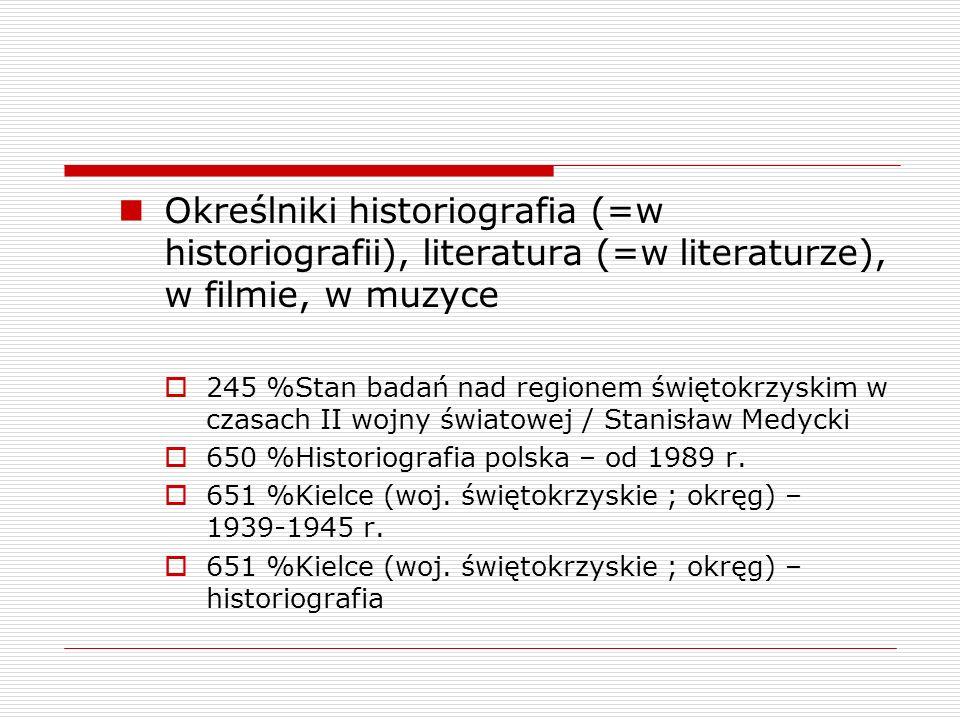 Określniki historiografia (=w historiografii), literatura (=w literaturze), w filmie, w muzyce