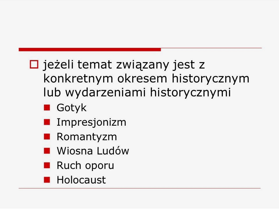 jeżeli temat związany jest z konkretnym okresem historycznym lub wydarzeniami historycznymi