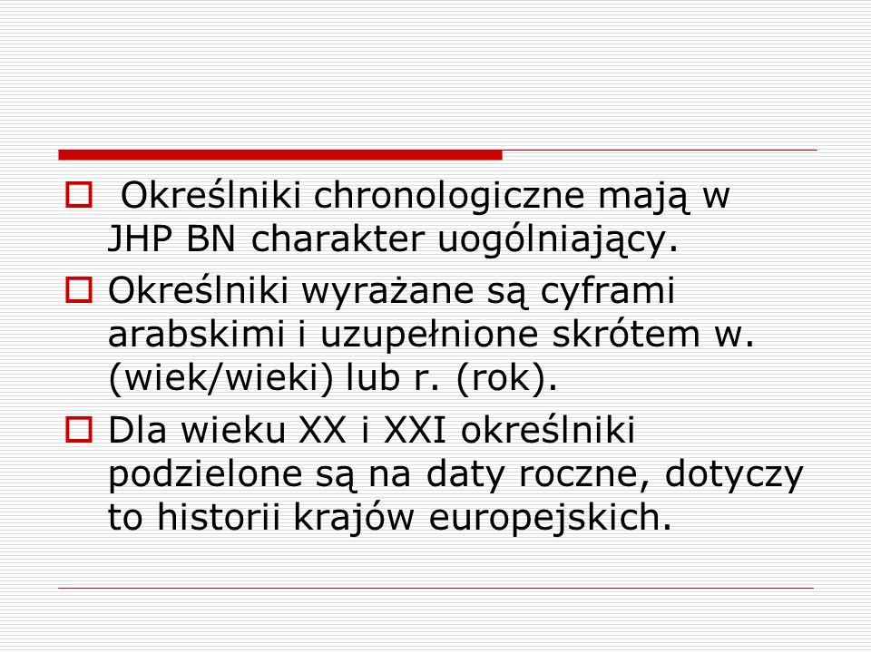 Określniki chronologiczne mają w JHP BN charakter uogólniający.