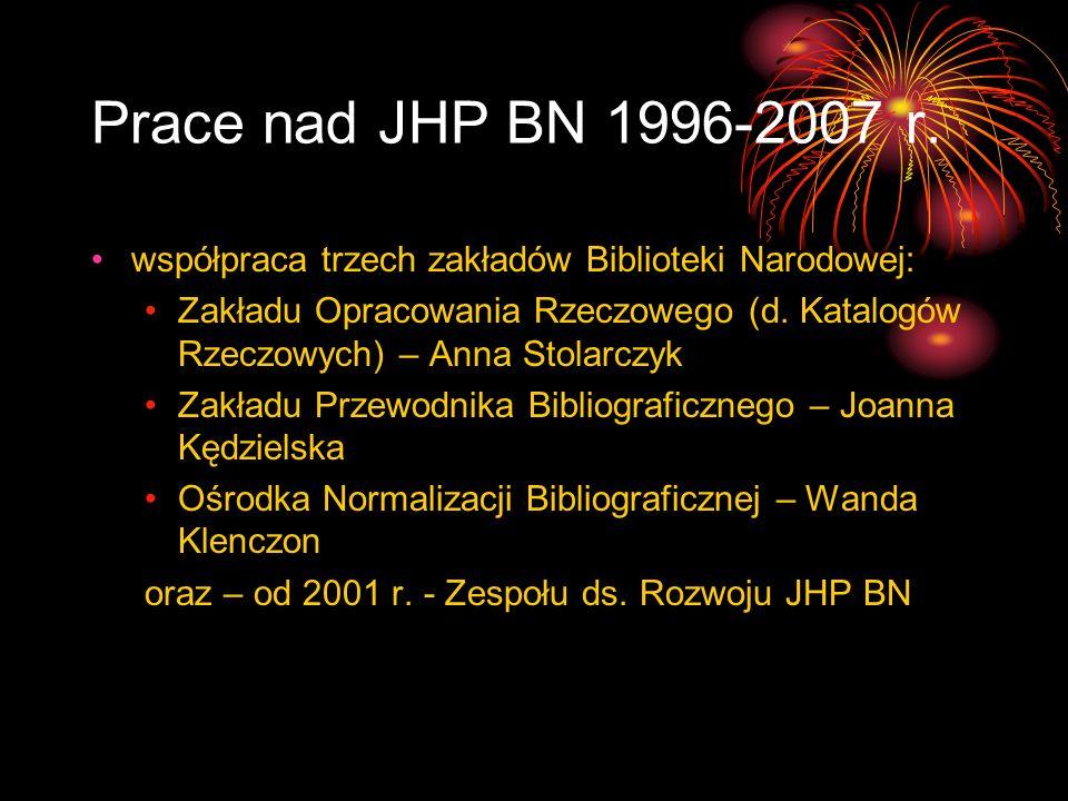 Prace nad JHP BN 1996-2007 r. współpraca trzech zakładów Biblioteki Narodowej: