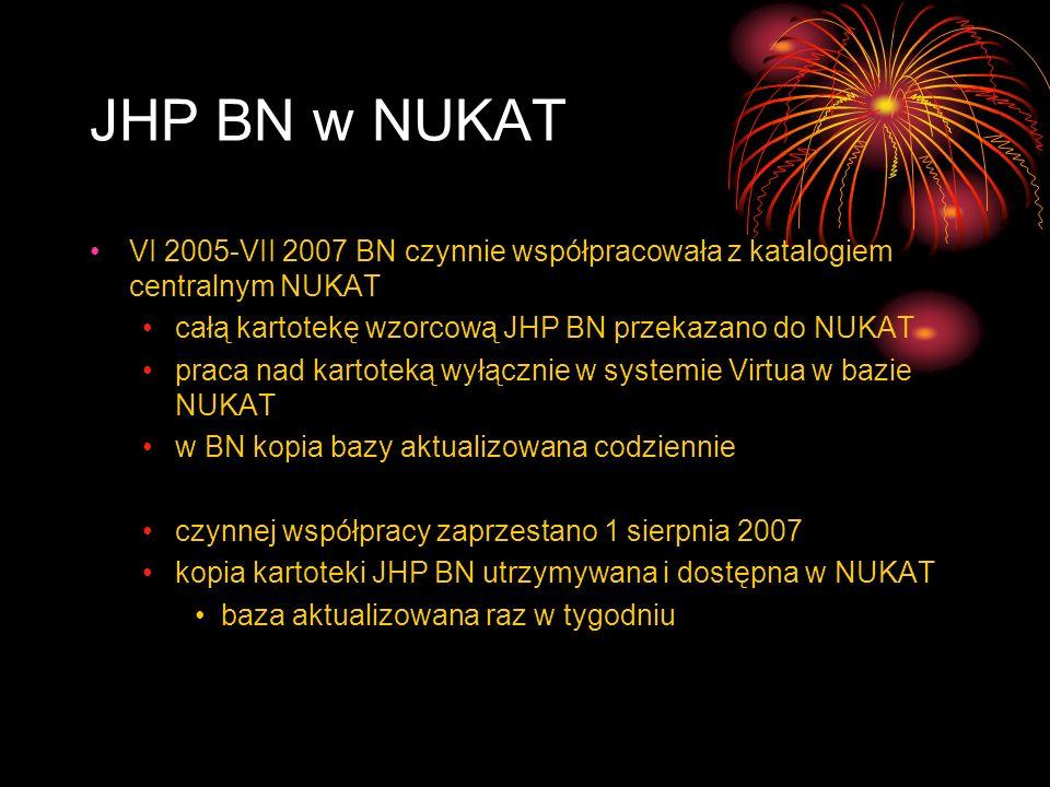 JHP BN w NUKAT VI 2005-VII 2007 BN czynnie współpracowała z katalogiem centralnym NUKAT. całą kartotekę wzorcową JHP BN przekazano do NUKAT.