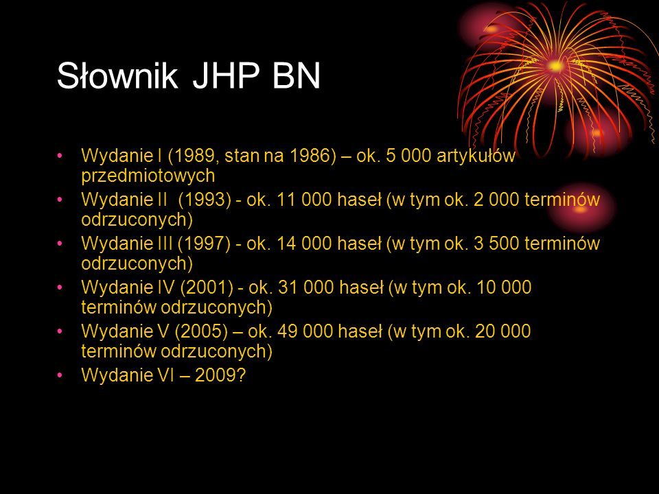 Słownik JHP BN Wydanie I (1989, stan na 1986) – ok. 5 000 artykułów przedmiotowych.