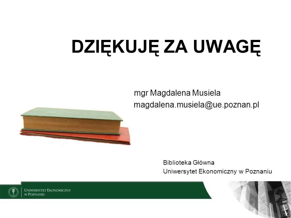 DZIĘKUJĘ ZA UWAGĘ mgr Magdalena Musiela magdalena.musiela@ue.poznan.pl