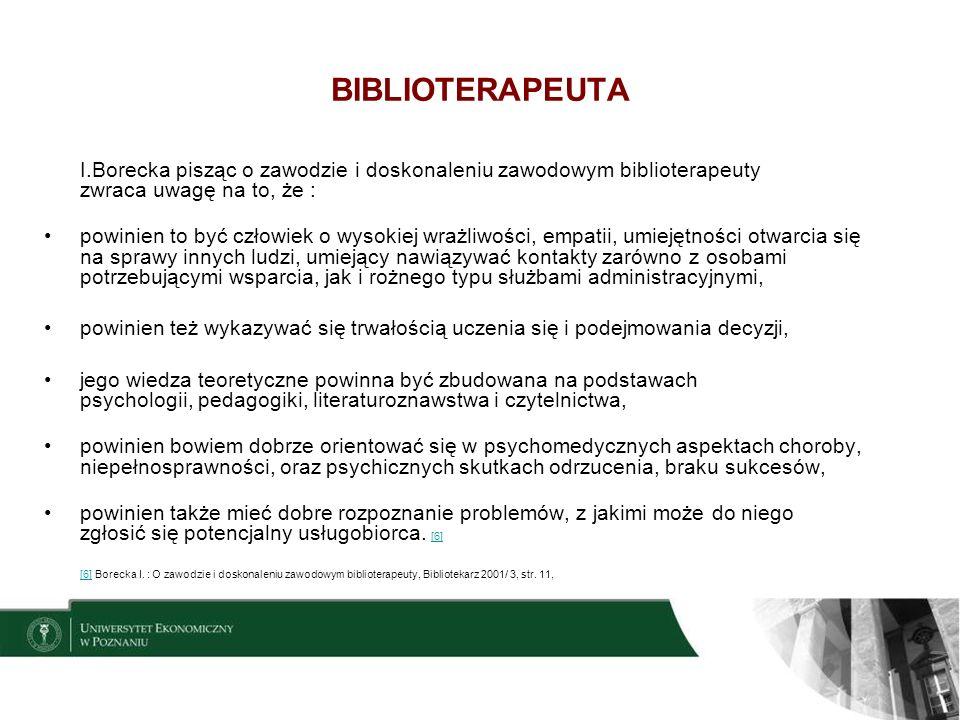 BIBLIOTERAPEUTA I.Borecka pisząc o zawodzie i doskonaleniu zawodowym biblioterapeuty zwraca uwagę na to, że :