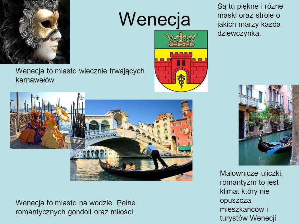 Wenecja Są tu piękne i różne maski oraz stroje o jakich marzy każda dziewczynka. Wenecja to miasto wiecznie trwających karnawałów.