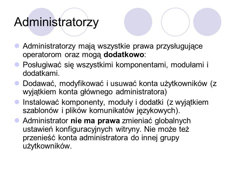 Administratorzy Administratorzy mają wszystkie prawa przysługujące operatorom oraz mogą dodatkowo: