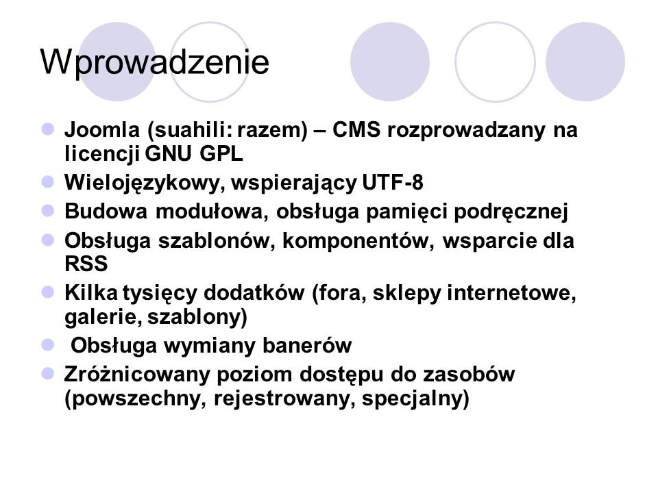 WprowadzenieJoomla (suahili: razem) – CMS rozprowadzany na licencji GNU GPL. Wielojęzykowy, wspierający UTF-8.