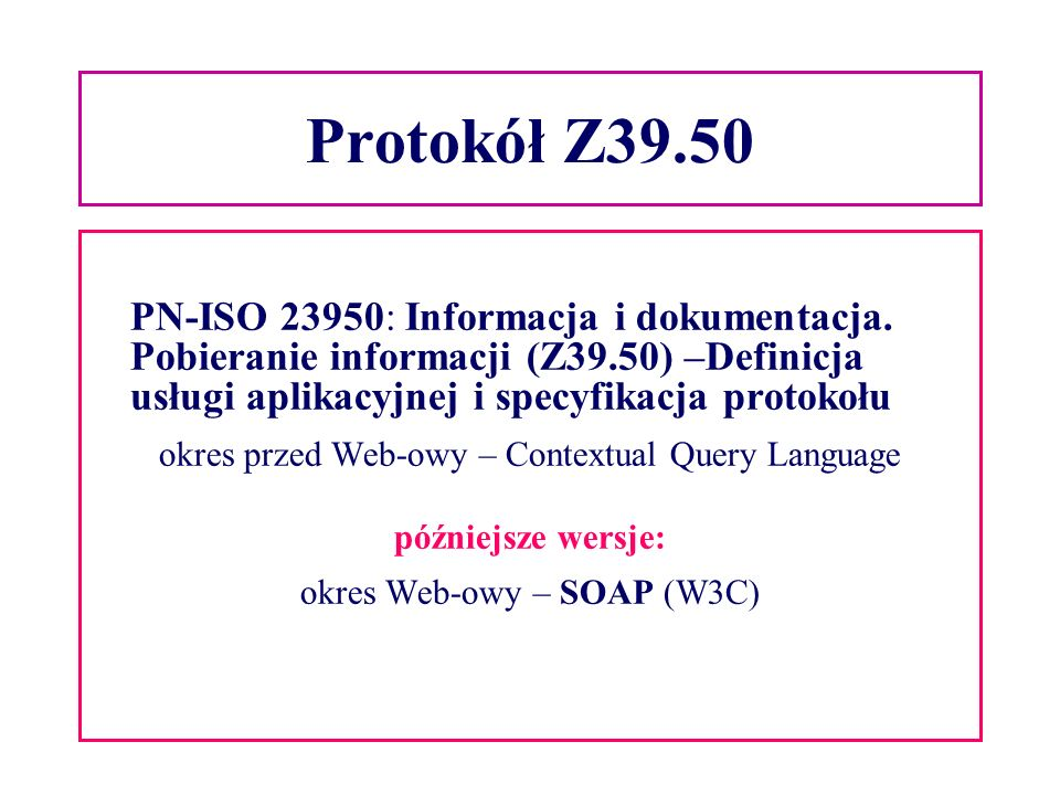 Protokół Z39.50 PN-ISO 23950: Informacja i dokumentacja. Pobieranie informacji (Z39.50) –Definicja usługi aplikacyjnej i specyfikacja protokołu.