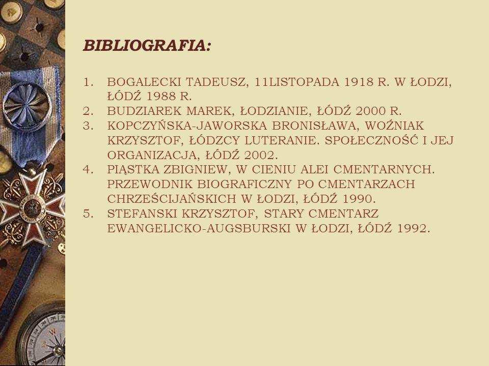 BIBLIOGRAFIA: BOGALECKI TADEUSZ, 11LISTOPADA 1918 R. W ŁODZI, ŁÓDŹ 1988 R. BUDZIAREK MAREK, ŁODZIANIE, ŁÓDŹ 2000 R.