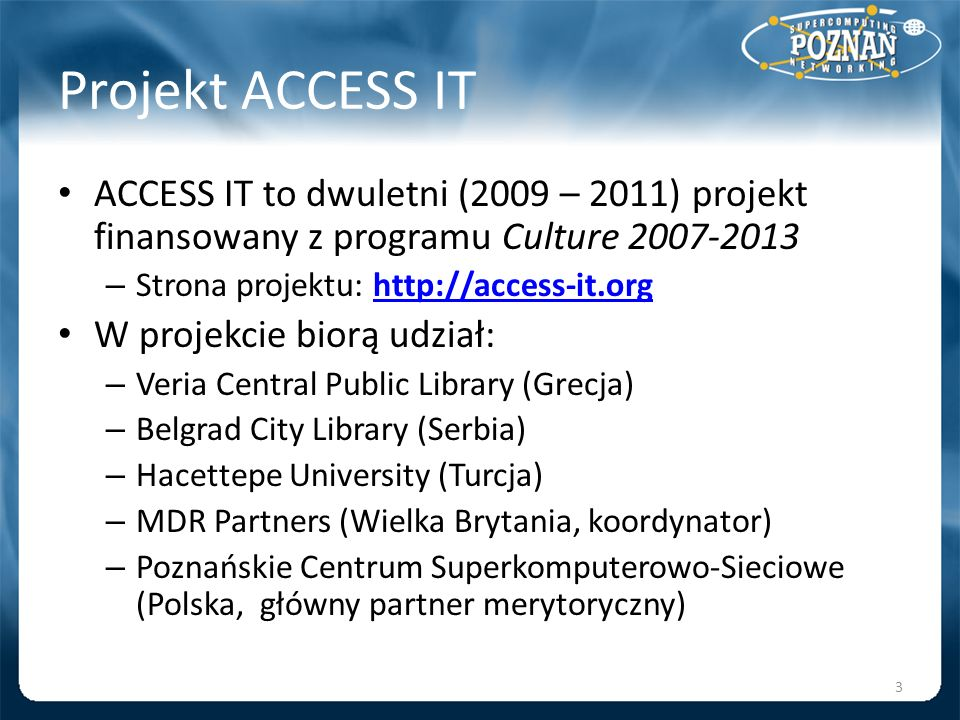 Projekt ACCESS ITACCESS IT to dwuletni (2009 – 2011) projekt finansowany z programu Culture 2007-2013.