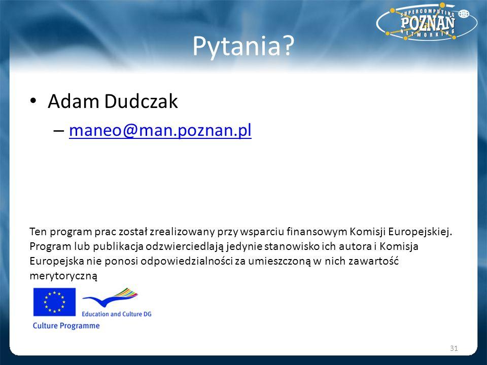 Pytania Adam Dudczak. maneo@man.poznan.pl.