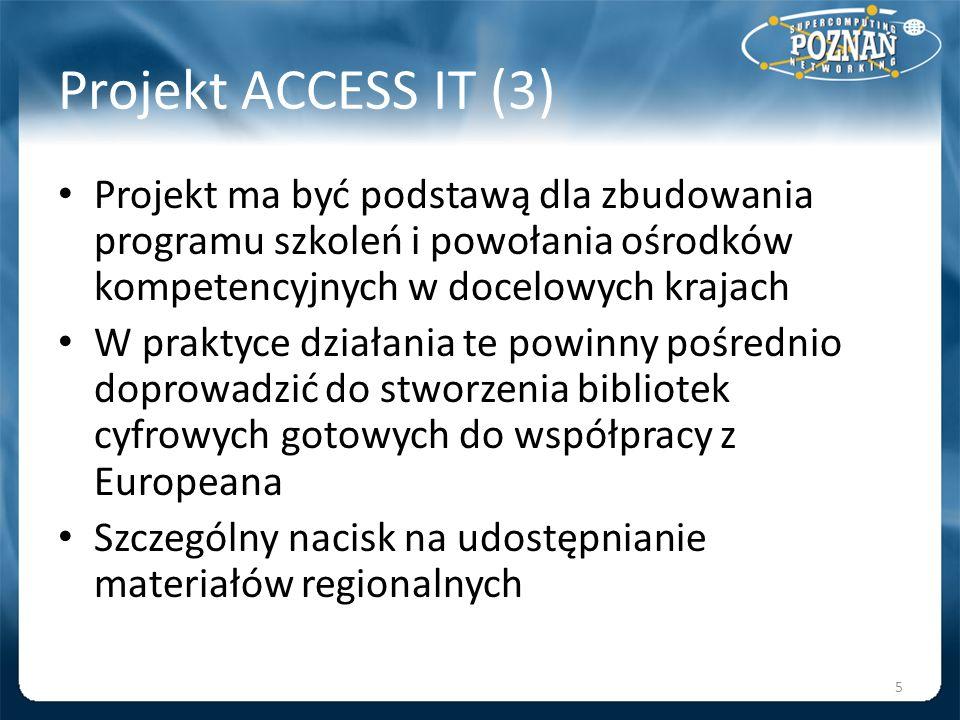 Projekt ACCESS IT (3) Projekt ma być podstawą dla zbudowania programu szkoleń i powołania ośrodków kompetencyjnych w docelowych krajach.