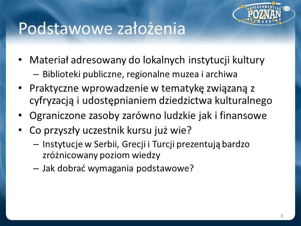 Podstawowe założenia Materiał adresowany do lokalnych instytucji kultury. Biblioteki publiczne, regionalne muzea i archiwa.