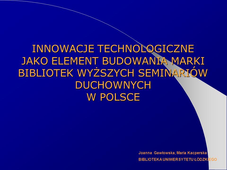 INNOWACJE TECHNOLOGICZNE JAKO ELEMENT BUDOWANIA MARKI BIBLIOTEK WYŻSZYCH SEMINARIÓW DUCHOWNYCH W POLSCE