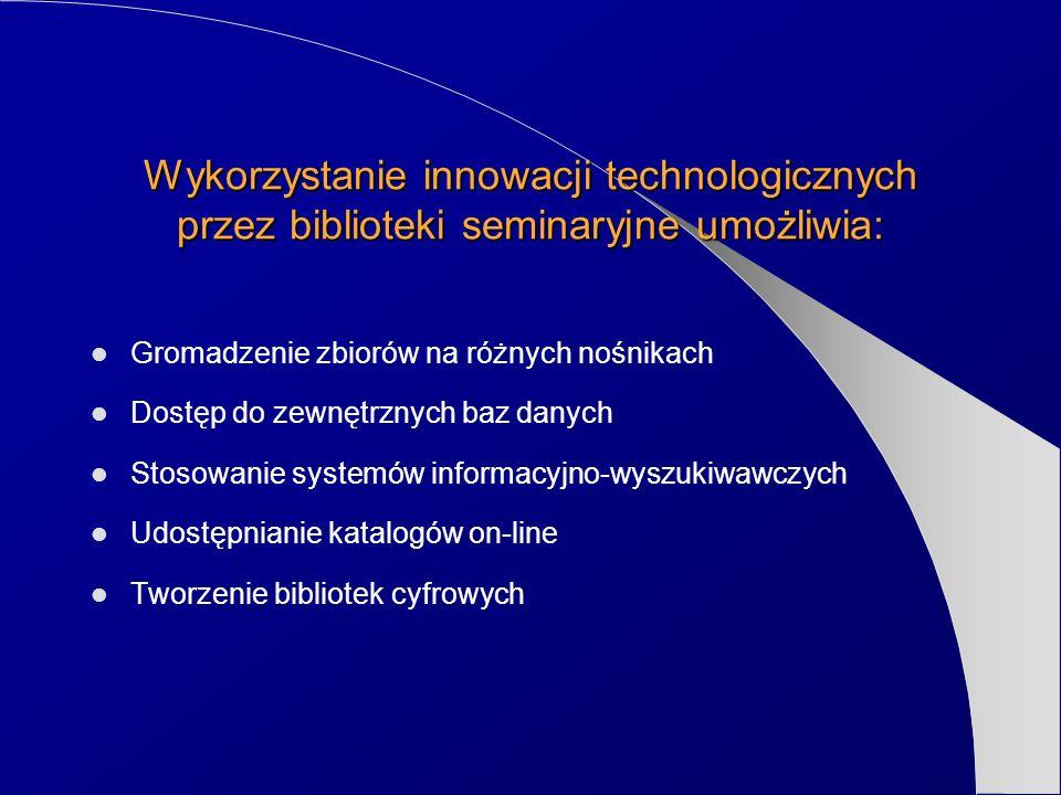 Wykorzystanie innowacji technologicznych przez biblioteki seminaryjne umożliwia: