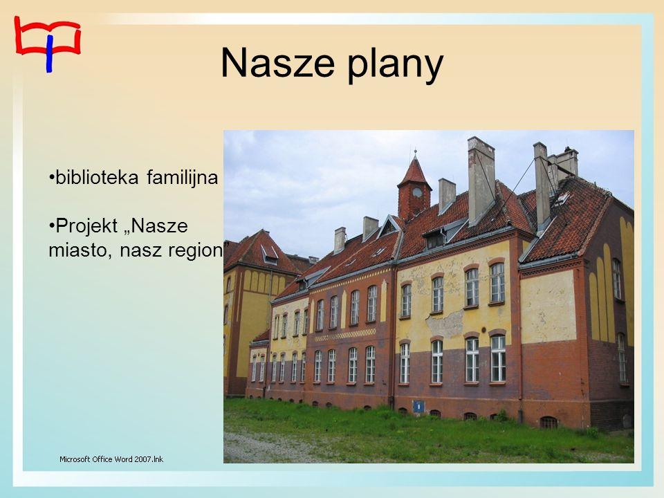 """Nasze plany biblioteka familijna Projekt """"Nasze miasto, nasz region"""