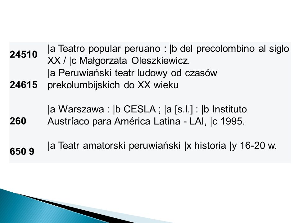 24510 |a Teatro popular peruano : |b del precolombino al siglo XX / |c Małgorzata Oleszkiewicz. 24615.