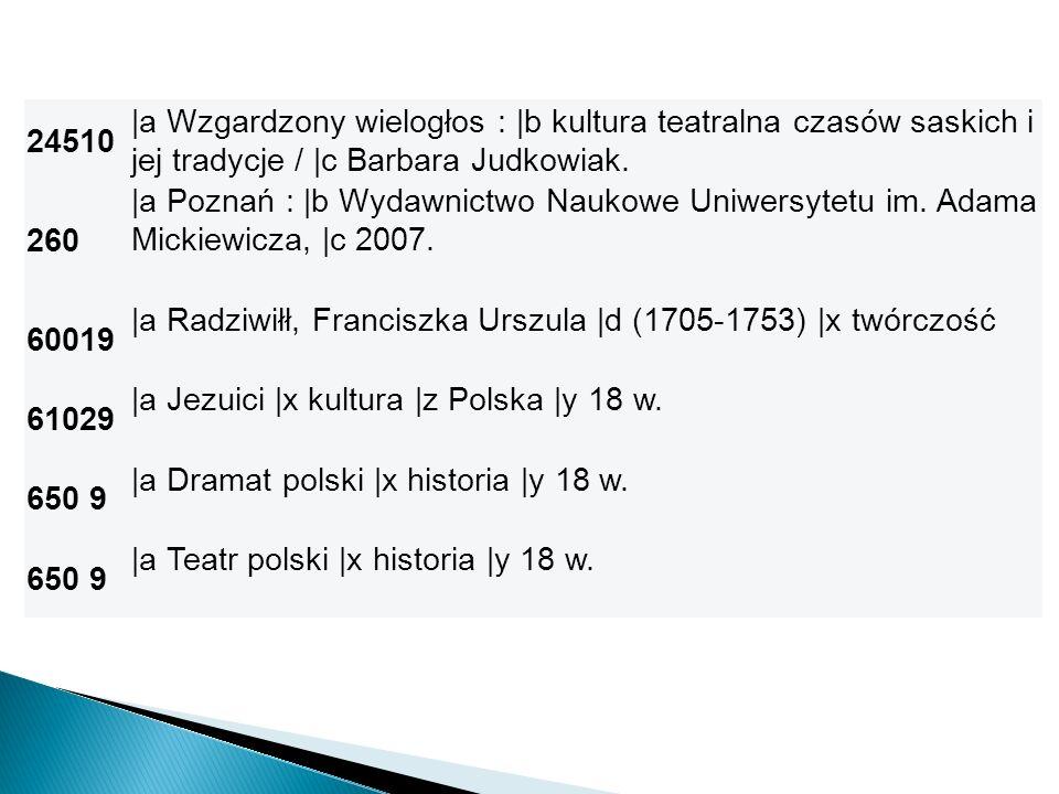 24510 |a Wzgardzony wielogłos : |b kultura teatralna czasów saskich i jej tradycje / |c Barbara Judkowiak.