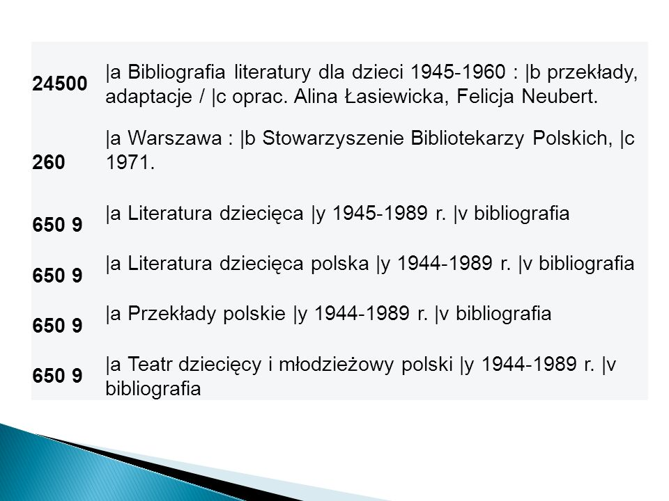 24500 |a Bibliografia literatury dla dzieci 1945-1960 : |b przekłady, adaptacje / |c oprac. Alina Łasiewicka, Felicja Neubert.
