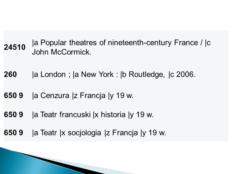 24510 |a Popular theatres of nineteenth-century France / |c. John McCormick |a London ; |a New York : |b Routledge, |c