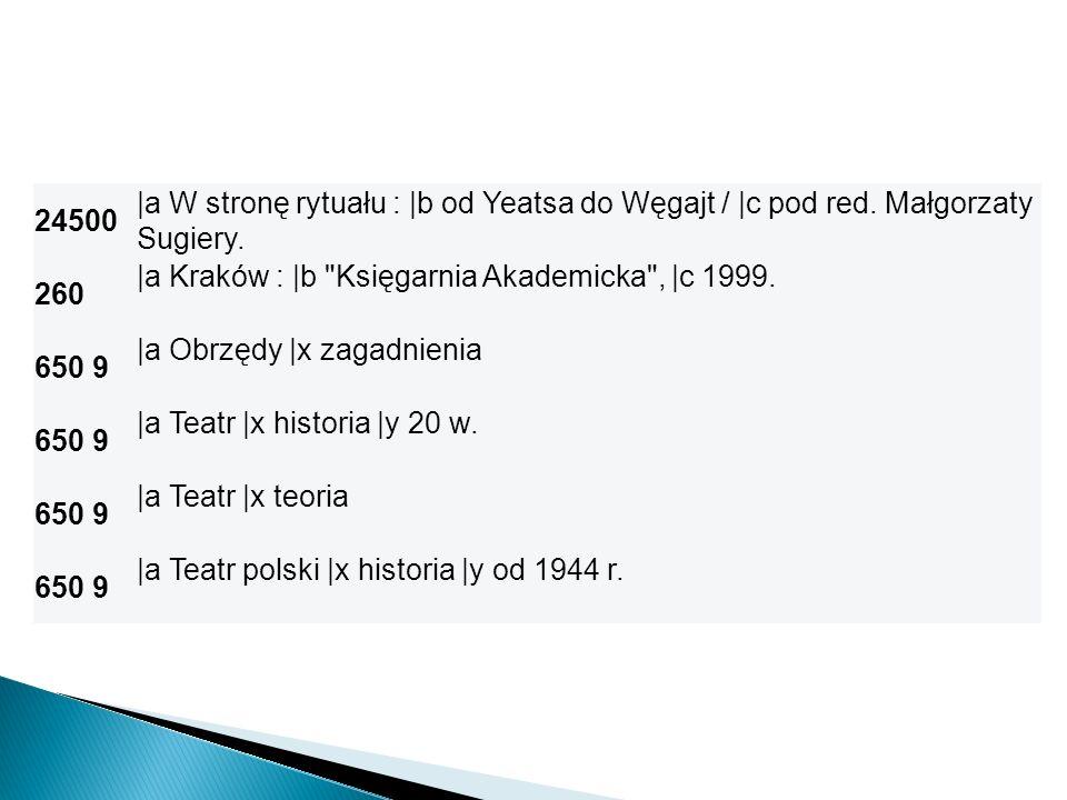 24500 |a W stronę rytuału : |b od Yeatsa do Węgajt / |c pod red. Małgorzaty Sugiery. 260. |a Kraków : |b Księgarnia Akademicka , |c 1999.