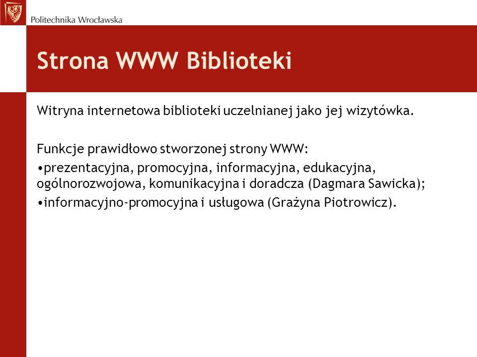 Strona WWW Biblioteki Witryna internetowa biblioteki uczelnianej jako jej wizytówka. Funkcje prawidłowo stworzonej strony WWW: