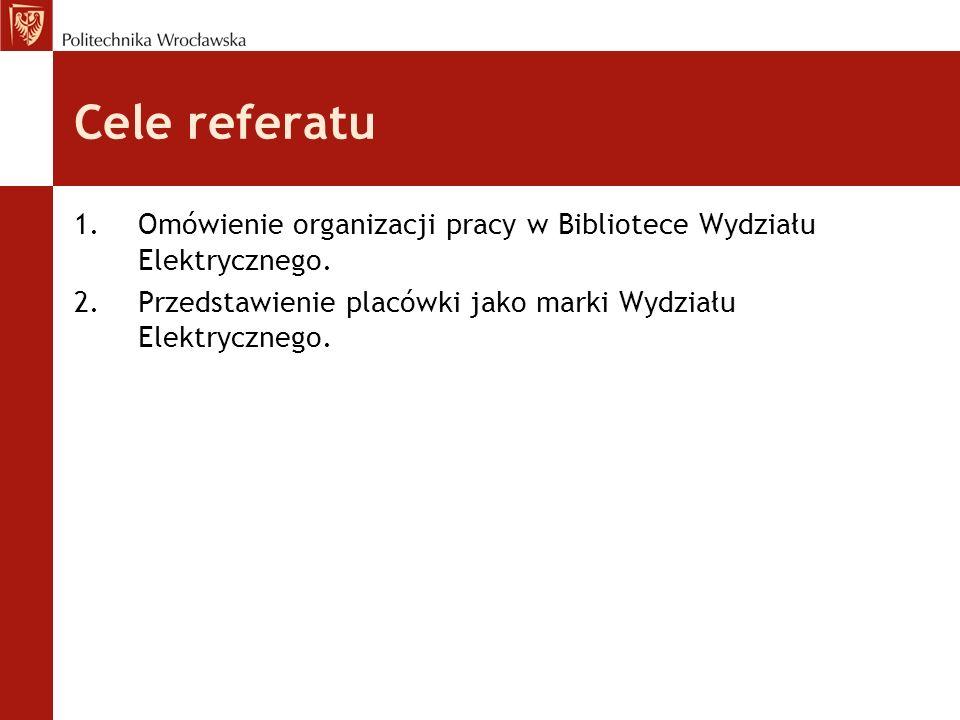 Cele referatu Omówienie organizacji pracy w Bibliotece Wydziału Elektrycznego.