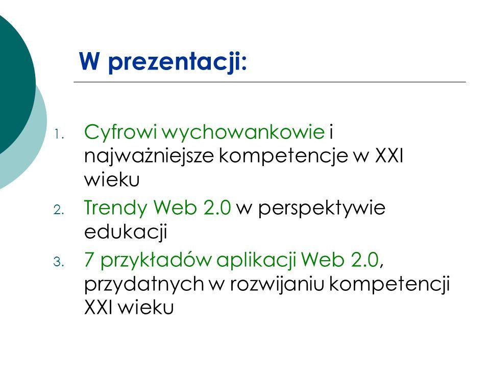W prezentacji:Cyfrowi wychowankowie i najważniejsze kompetencje w XXI wieku. Trendy Web 2.0 w perspektywie edukacji.
