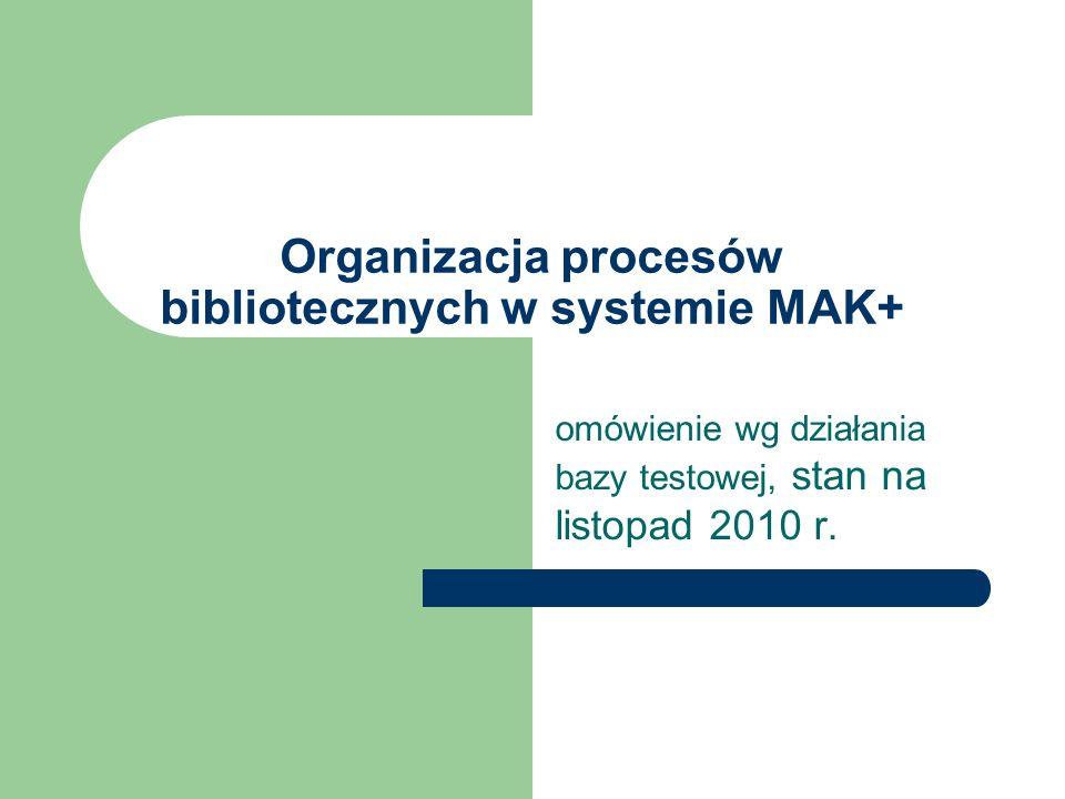 Organizacja procesów bibliotecznych w systemie MAK+