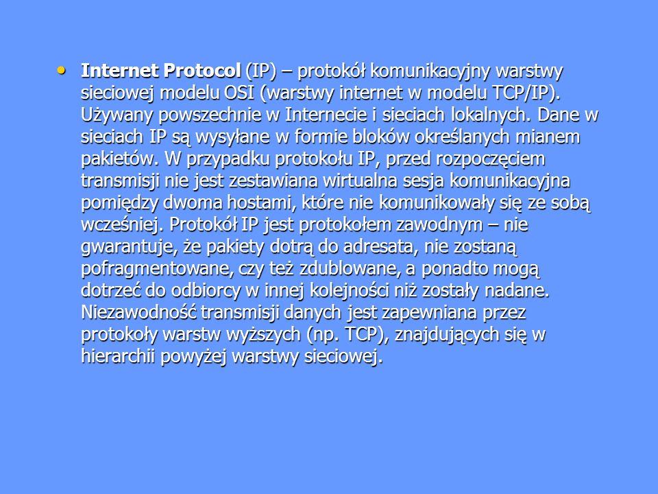 Internet Protocol (IP) – protokół komunikacyjny warstwy sieciowej modelu OSI (warstwy internet w modelu TCP/IP).