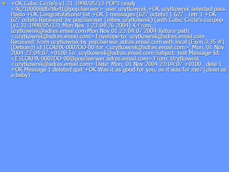 +OK Cubic Circle s v1.31 1998/05/13 POP3 ready <4c210000ddb28641@pop3serwer> user uzytkownik +OK uzytkownik selected pass Haslo +OK Congratulations.