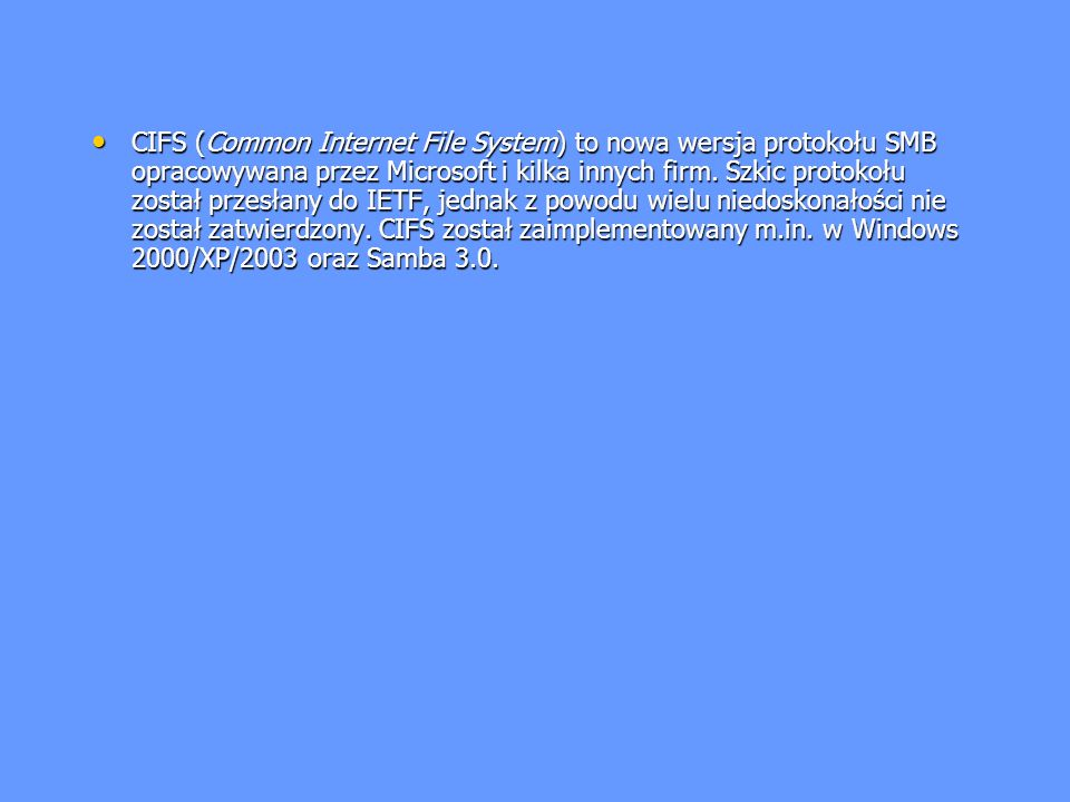 CIFS (Common Internet File System) to nowa wersja protokołu SMB opracowywana przez Microsoft i kilka innych firm.
