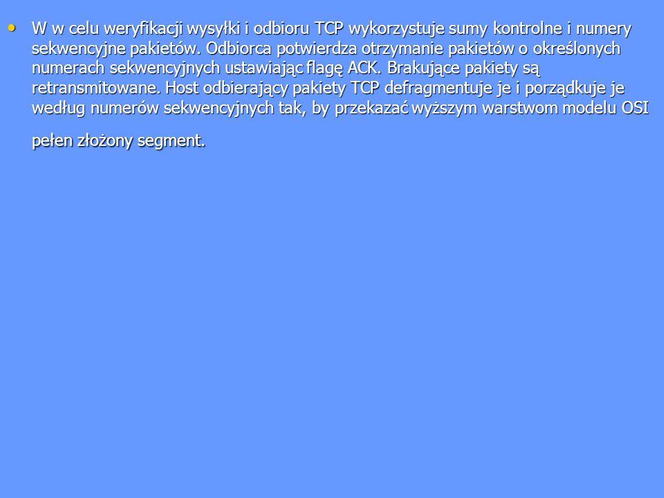 W w celu weryfikacji wysyłki i odbioru TCP wykorzystuje sumy kontrolne i numery sekwencyjne pakietów.