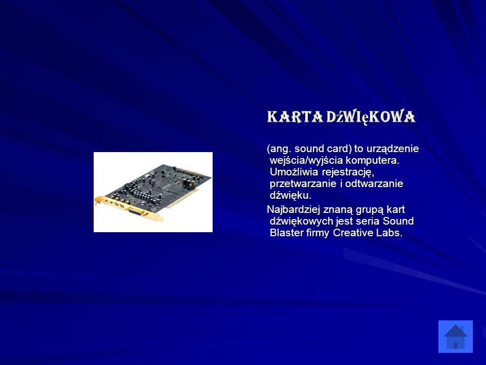 Karta dźwiękowa(ang. sound card) to urządzenie wejścia/wyjścia komputera. Umożliwia rejestrację, przetwarzanie i odtwarzanie dźwięku.