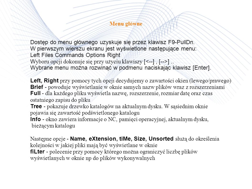 Menu główne Dostęp do menu głównego uzyskuje się przez klawisz F9-PullDn. W pierwszym wierszu ekranu jest wyświetlone następujące menu: