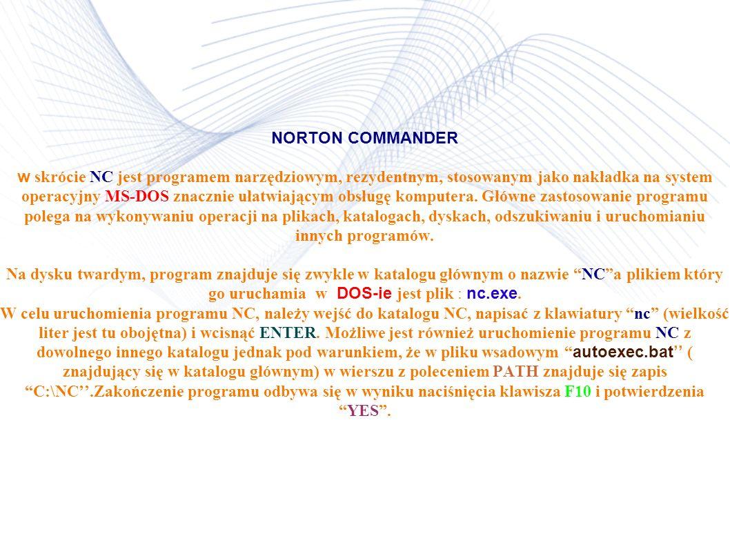 NORTON COMMANDER w skrócie NC jest programem narzędziowym, rezydentnym, stosowanym jako nakładka na system operacyjny MS-DOS znacznie ułatwiającym obsługę komputera.