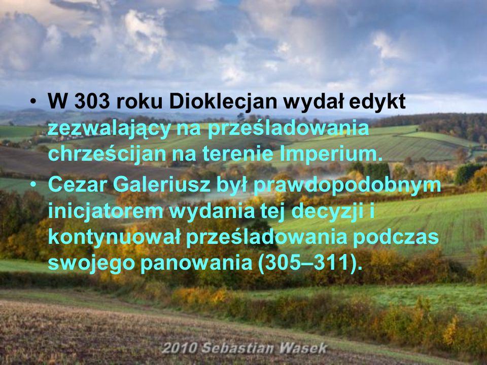 W 303 roku Dioklecjan wydał edykt zezwalający na prześladowania chrześcijan na terenie Imperium.