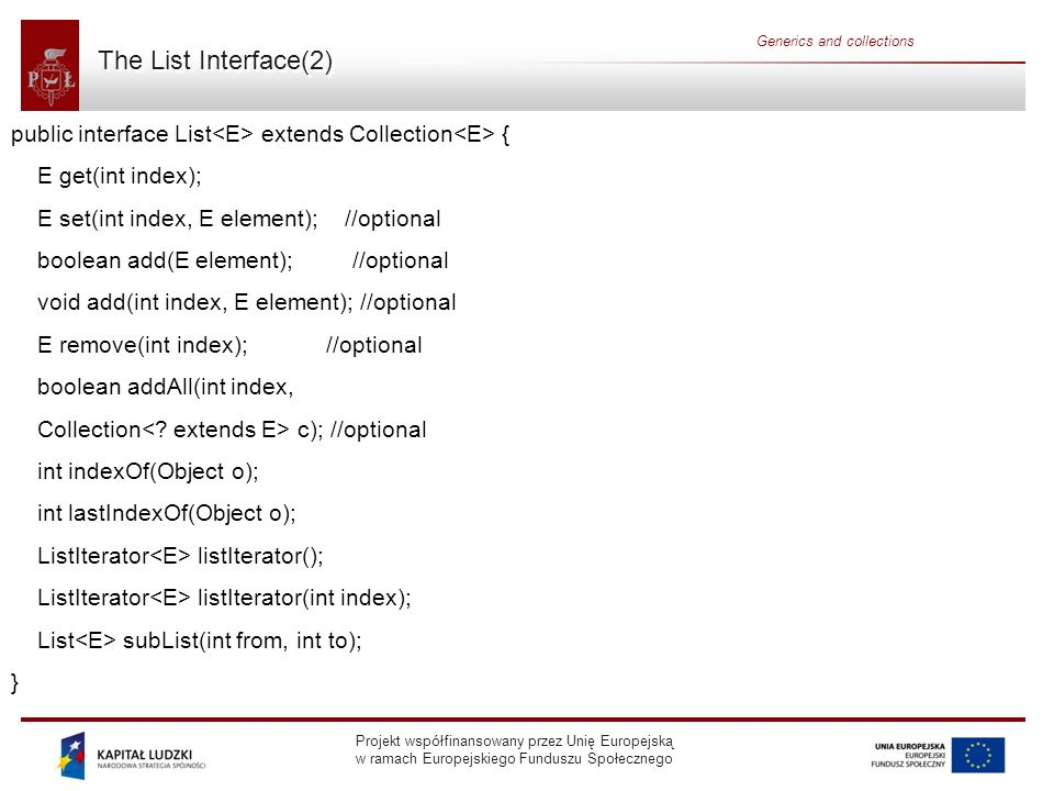 The List Interface(2) Generics and collections. public interface List<E> extends Collection<E> { E get(int index);