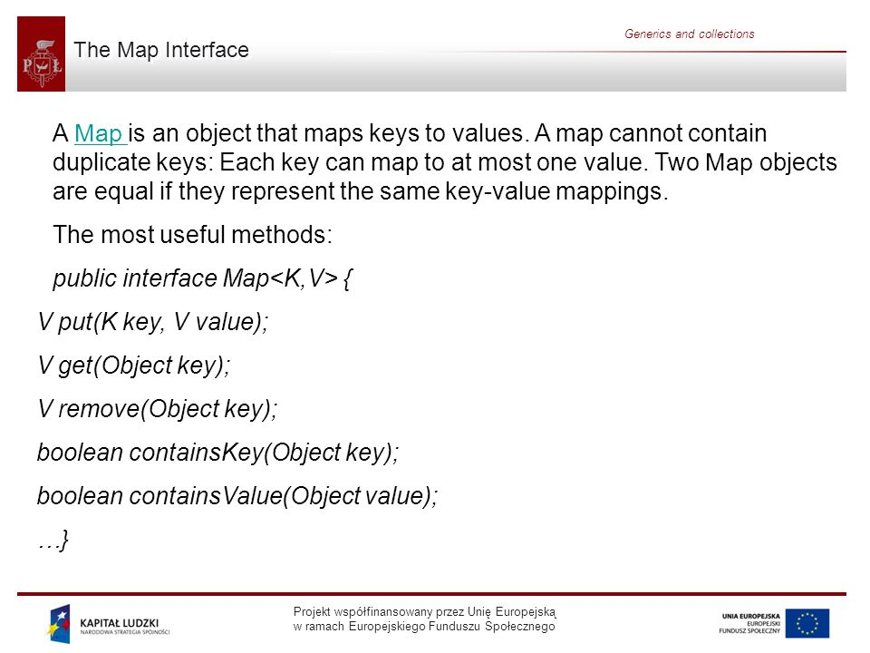 The most useful methods: public interface Map<K,V> {