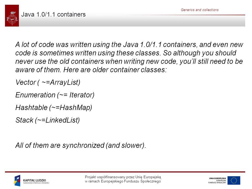 Enumeration (~= Iterator) Hashtable (~=HashMap) Stack (~=LinkedList)