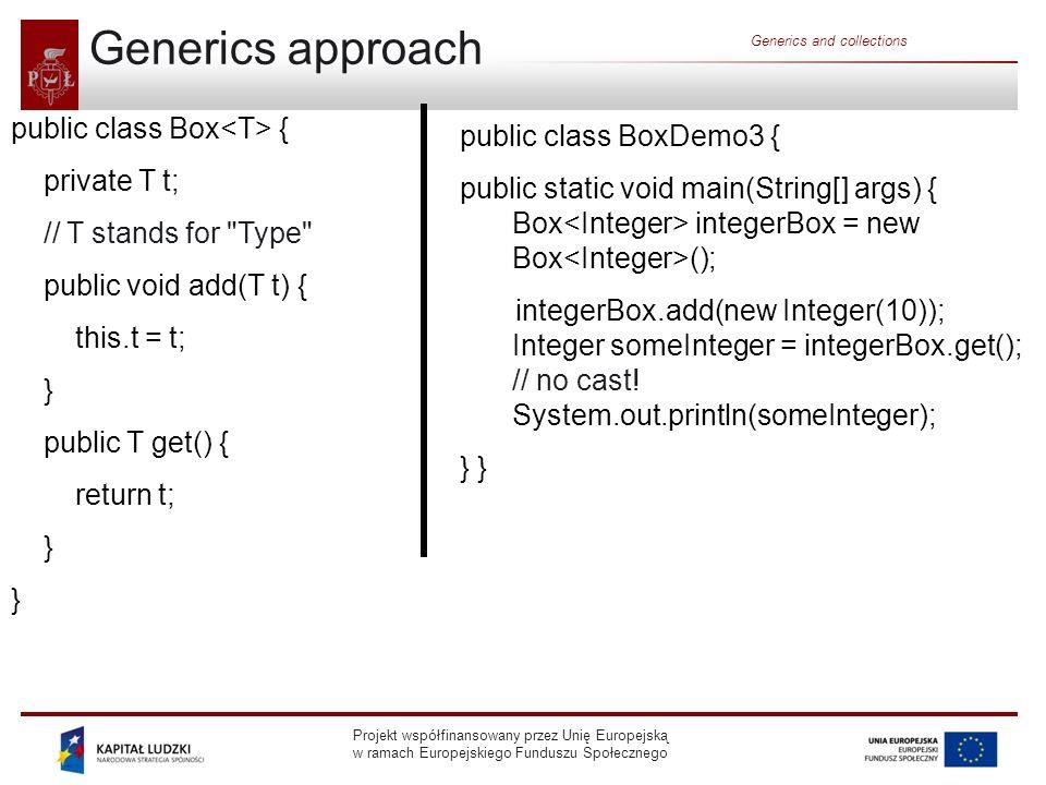 Generics approach public class Box<T> { public class BoxDemo3 {